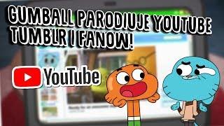 Gumball Parodiuje Youtube, Tumblr i Własnych Fanów!