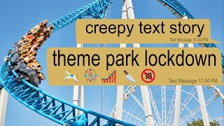 THEME PARK LOCKDOWN - creepy text story