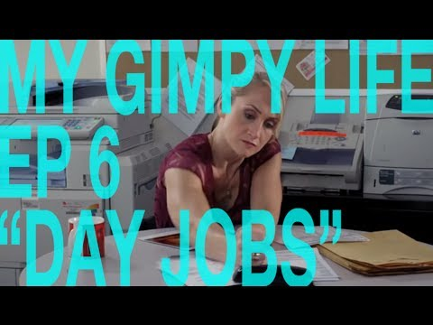 My Gimpy Life - Ep 6: Day Jobs