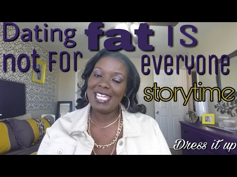 Storytime Plus size dating. Fat is not for everyone