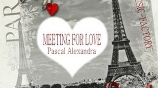 MUSIC - FACTORY ? MEETING FOR LOVE ? Pascal Alexandra