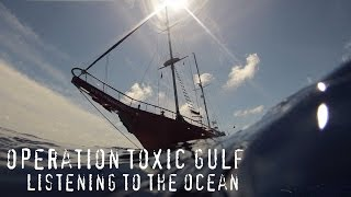 Listening to the Ocean on Operation Toxic Gulf