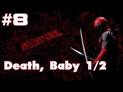 "Deadpool Walkthrough - Part 8 ""Death, Baby 1/2"" Gameplay / Playthrough PC PS3 XBOX"