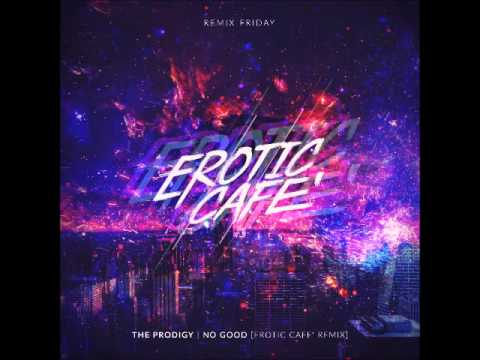 the prodigy no good erotic cafe 2015 remix - Violet Cafe 2015