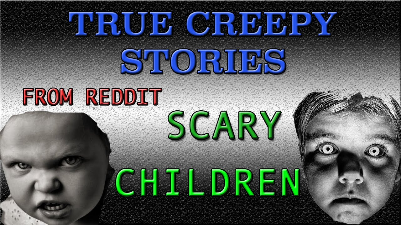 Three True Creepy Stories: Scary Children: Horror Stories From Reddit (#4)