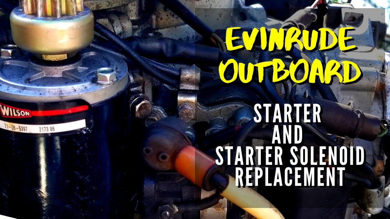 Evinrude Outboard 115hp How To Replace A Starter And Starter Solenoid On Your Evinrude Outboard Youtube