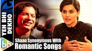 Shaan's Voice Is Synonymous With Romantic Songs | Taapsee Pannu