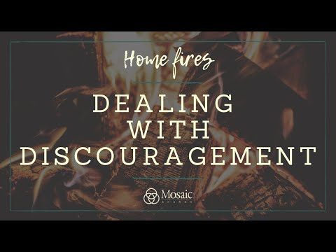 Home Fires - Dealing with Discouragement