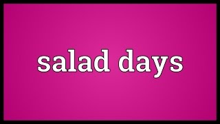 Salad days Meaning