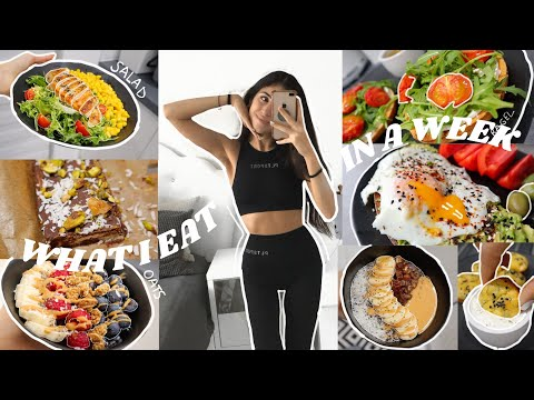 What I Eat In A Week   Balanced and Realistic  