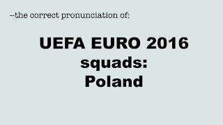 Correct pronunciation of the UEFA EURO 2016 players: POLAND / POLEN