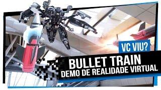 Bullet Train - Demo de Realidade Virtual