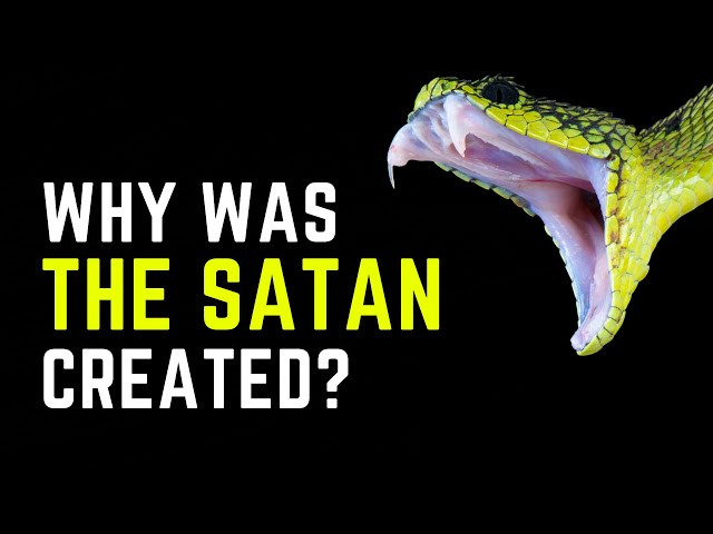 WHY WAS SATAN CREATED?