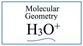 H3O+  Molecular Geometry / Shape and Bond Angles