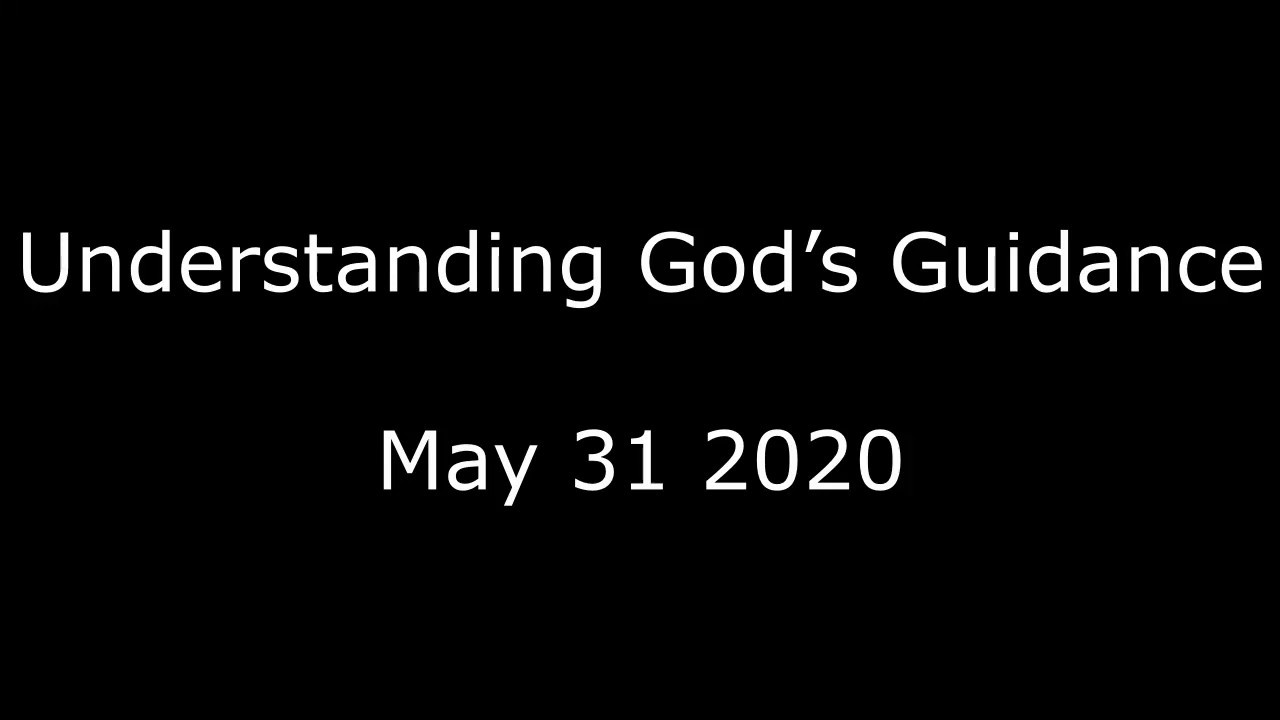 May 31 2020 ~ Understanding God's Guidance