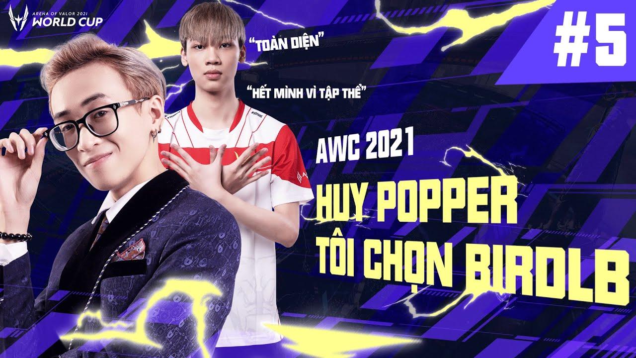 AWC 2021: BLV HUY POPPER - TÔI CHỌN VGM BIRDLB!