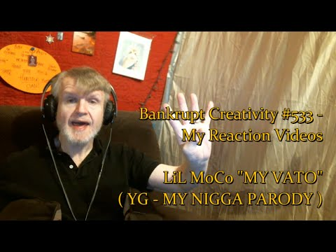 "LiL MoCo ""MY VATO"" ( YG - MY NIGGA PARODY ) : Bankrupt Creativity #533 - My Reaction Videos"