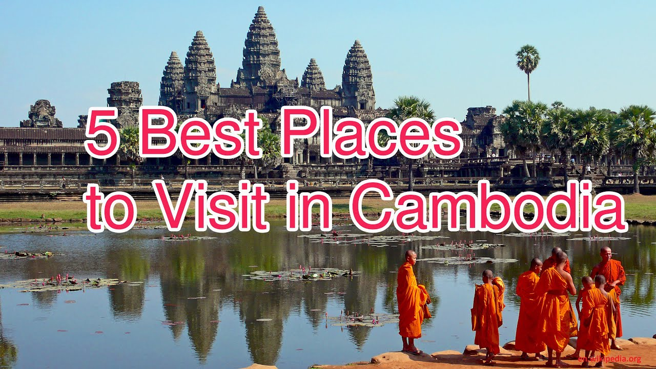 Top 5 best places to visit in cambodia top 10s youtube Top 10 best vacation places