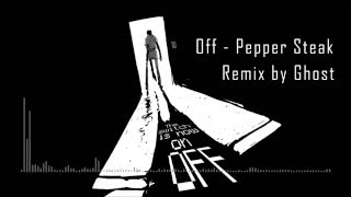 Repeat youtube video OFF - Pepper Steak [Ghost Remix]