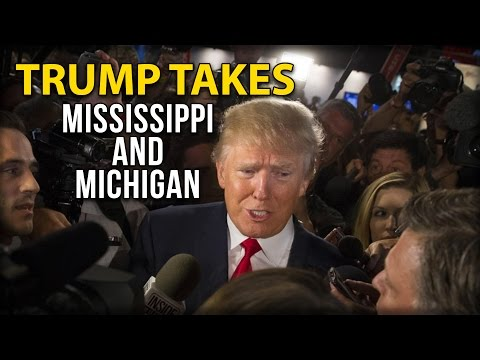 TRUMP TAKES MISSISSIPPI AND MICHIGAN