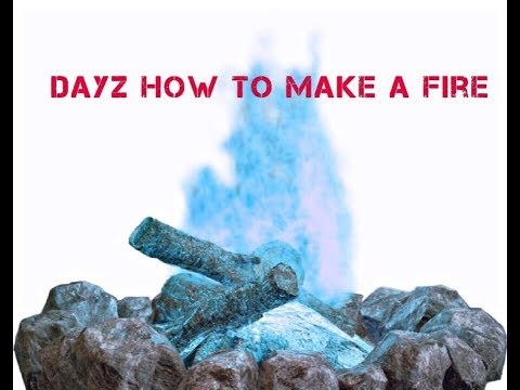 Dayz xbox one how to make a fire