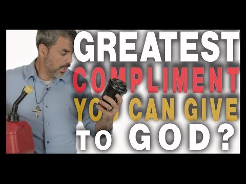 The GREATEST COMPLIMENT you can give GOD?