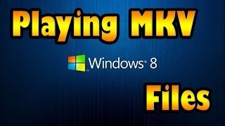 Easiest Way To Play MKV Files - Using Windows Media Player