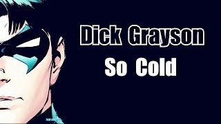 Dick Grayson    So Cold