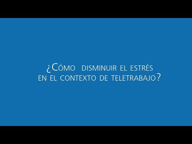 [ En tiempos de COVID- 19 ] ¿Cómo disminuir el estrés en contexto de teletrabajo?