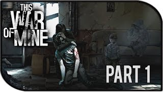"This War of Mine Gameplay Part 1 – ""Day 1 Dawns Upon Us"""
