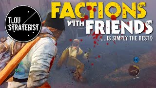 Factions With Friends ( Is Simply The Best!) | The Last Of Us Multiplayer