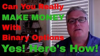 CAN YOU REALLY MAKE MONEY WITH BINARY OPTIONS - YES!  HERE