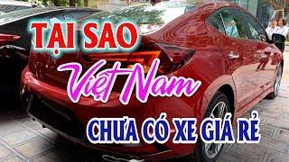 ✅ Tại sao Việt Nam chưa có xe ô tô giá rẻ | Thị trường ô tô xe máy