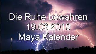 Die Ruhe Bewahren 19.03.2019 Maya Kalender