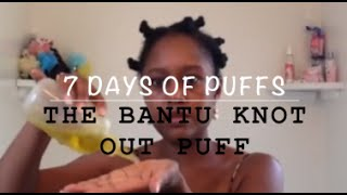 7 Days Of Puffs | Day 4: The Bantu Knot Out Puff