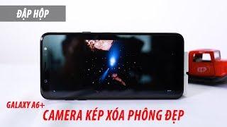 Đập hộp Galaxy A6 Plus: Camera kép, Pin trâu bò!!!