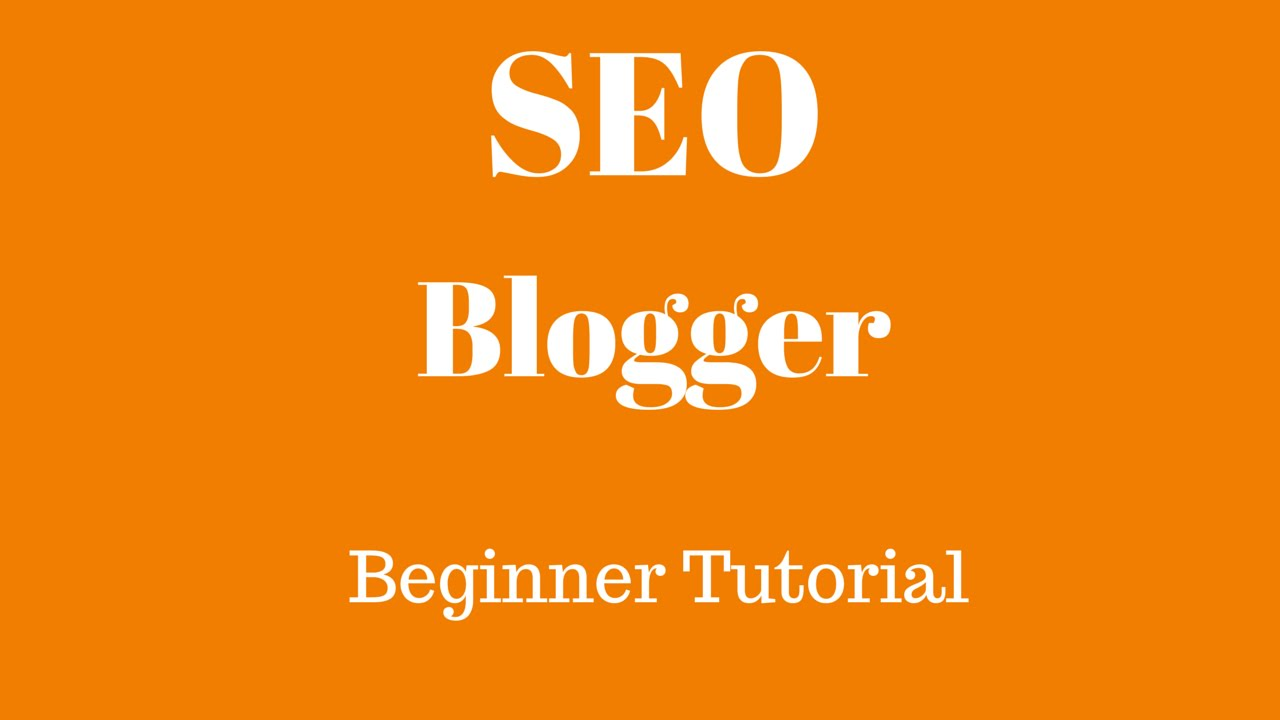 blogger blogspot seo tutorial for beginners 2015 how to seo
