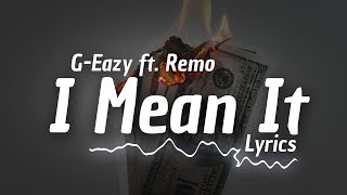 G-Eazy - I Mean It ft. Remo (Clean Lyrics)