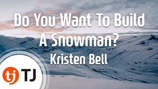 Do You Want To Build A Snowman?(Frozen OST)_Kristen Bell_TJ 노래방 (Karaoke/lyrics/romanization
