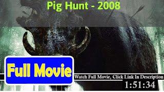 Pig Hunt (2008) Full*Movie