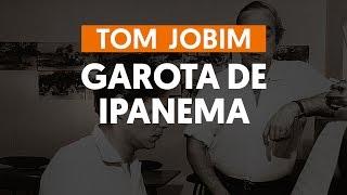 Baixar Garota de Ipanema - Tom Jobim e Vinícius de Moraes (aula de violão completa)