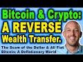 Bitcoin & Crypto vs Scam of the Dollar – Bitcoin: A REVERSE Wealth Transfer. A Deflationary World.
