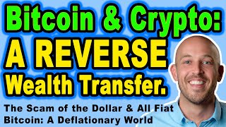 🔵 Bitcoin & Crypto vs Scam of the Dollar – Bitcoin: A REVERSE Wealth Transfer. A Deflationary World.