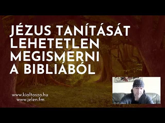 Jézus tanítását lehetetlen megismerni a Bibliából