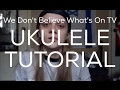 We Don't Believe What's On TV Ukulele Tutorial
