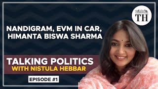 Talking Politics With Nistula Hebbar | Nandigram, Himanta Biswa Sharma and the runway EVM