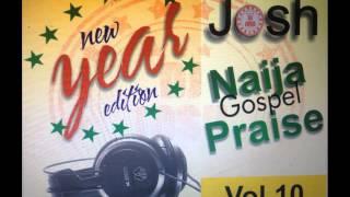DJ Josh   Naija Gospel Praise Vol  10  New Year Edition