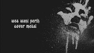 Download lagu wes wani perih cover metal MP3