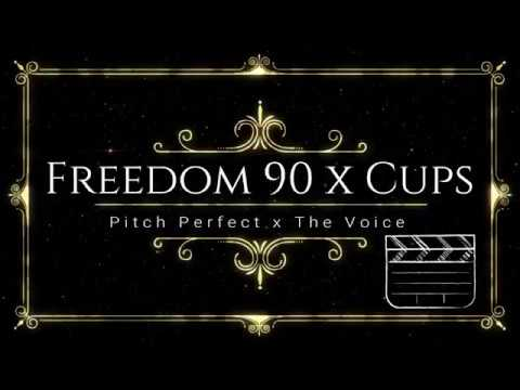 Freedom 90 x Cups (Lyrics) Pitch Perfect x The Voice