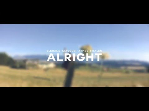 Elkhalil Yaaqoubi, Aymso & Kalen - Alright (Music Video)